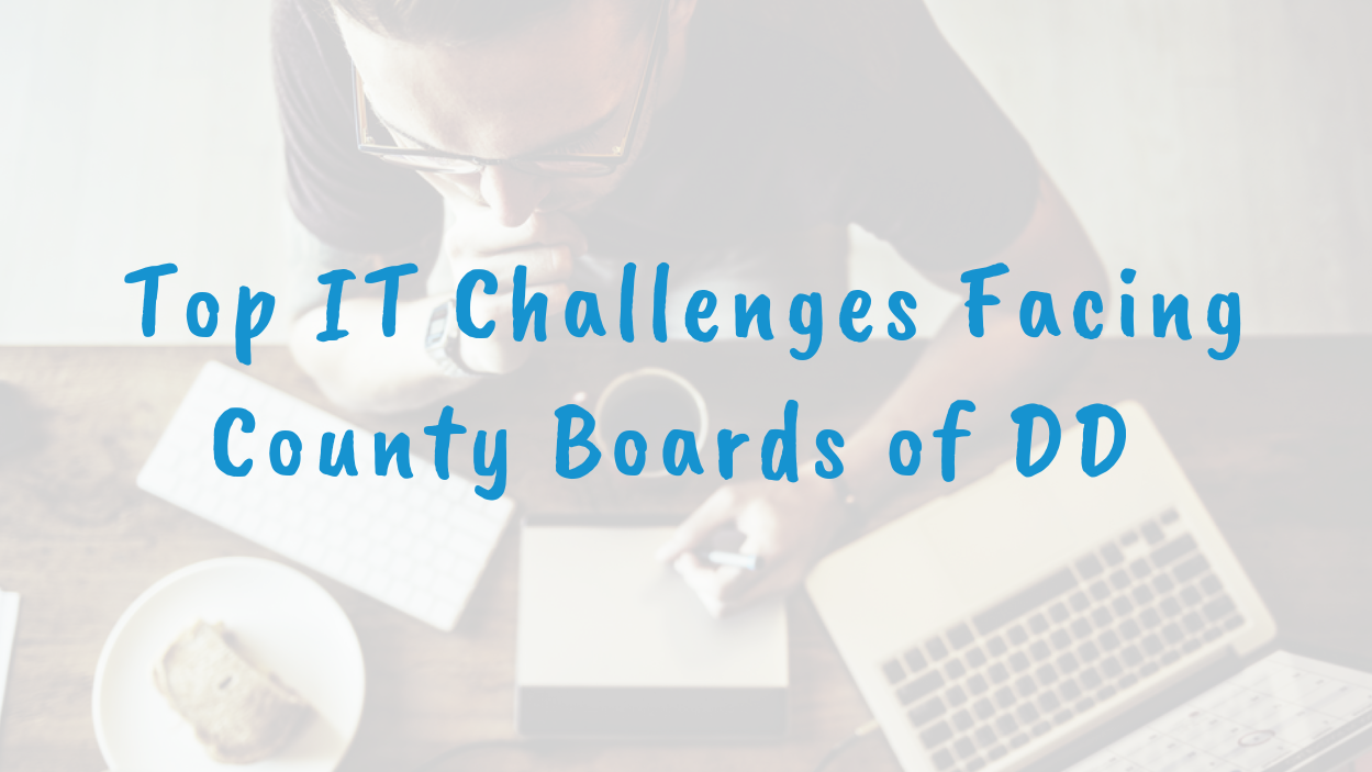 Top IT Challenges Facing County Boards of DD